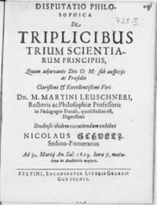 Disputatio Philosophica : De Triplicibus Trium Scientiarum Principiis [...]