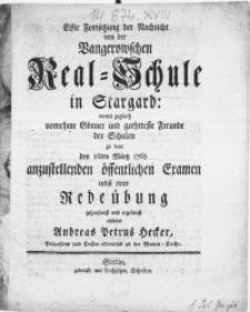 Elfte Fortsetzung der Nachricht von der Vangerowschen Real-Schule in Stargard: womit zugleich [...] Gönner und [...] Freunde der Schulen zu dem den 16ten Märtz 1769 anzustellenden öffentlichen Examen nebst einer Redeübung [...]