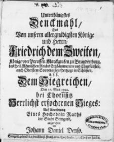 Unterthänigstes Denckmahl, Des [...] Herrn Friedrich dem Zweiten, Könige von Preussen [...] Dem Siegreichen, Den 17. Maii 1742. bei Chotusitz
