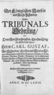 Der Königlichen Majestät und Reiche Schweden Hohen Tribunals Ordnung, Von Dem [...] Herrn [...] Carl Gustaw, Der Schweden [...] Könige [...] Hertzogen [...] Stettin, Pommern, der Cassuben und Wenden [...] Cleve und Bergen Hertzogen, etc. Auffgerichtet und zu halten befohlen, Inmassen dieselbe publiciret in Wissmar, 1657