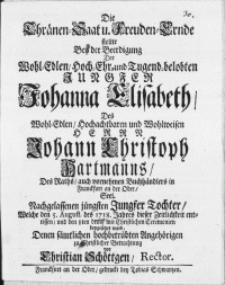 Die Thränen Saat u. Freuden-Ernde stellte Bey der Beerdigung Der [...] Jungfer Johanna Elisabeth, Des [...] Herrn Johann Christoph Hartmanns [...] Jungfer Tochter, Welche den 5. Augusti des 1718. Jahres dieses Zeitlichkeit entrissen, und den 8ten drauf mit Christlichen Ceremonien beygesetzet ward [...]