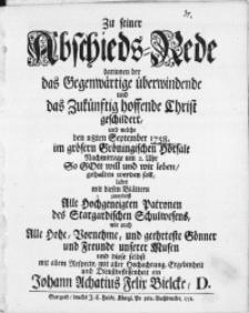 Zu seiner Abschieds-Rede darinnen der das Gegenwärtige überwindende und das Zukünftig hoffende Christ geschildert, und welche den 28ten September 1758 im grösern Gröningischen Hörsale [...] So Gott will und wir leben, gehalten werden soll, ladet [...] Alle [...] Patronen des Stargardischen Schulwesens, wie auch Alle [...] Gönner und Freunde unserer Musen [...] ein Johann Achatius Felix Bielcke, D.