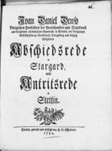 Joan Daniel Denso königlichen Professors der Beredsamkeit und Dichtkunst [...] Abschiedsrede in Stargard, und Antritsrede in Stettin