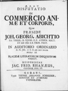 Disputatio De Commercio Animae Et Corporis Qvam Praeside Joh. Georg. Abichtio S. S. Theol. D. [...] P. P. Athen. Rect. [...] In auditorio Ordinario