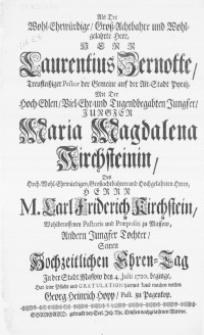 Als der Wohl-Ehrwürdige Gross-Achtbahre [...] Herr Laurentius Zernotte [...] mit der [...] Jungfer Maria Magdalena Kirchsteinin [...] seinen Hochzeitlichen Ehren-Tag in der Stadt Massow den 4. Julii 1720. beginge