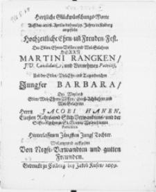 Hertzliche Glückwünschungs-Worte auff das am 18. Aprilis dieses 1659. Jahres in Kolberg angestelte Hochzeitliche Ehrn- und Freuden-Fest, Des [...] Herrn Martini Rangken, J. V. Candidati, und [...] Patriji, und der [...] Jungfer Barbara, Des [...] Herrn Jacobi Hanen, Eltesten Rahts- und Sültz-Verwandtens [...] Jungf. Tochter [...]