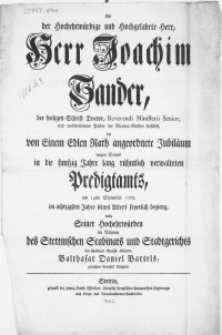 Als der Hochehrwürdige [...] Herr [...] Joachim Sander [...] das von Einem Edlen Rath angeordnete Jubilaeum [...] am 14ten September 1762, im achtzigsten Jahre seines Alters feyerlich Begieng [...]