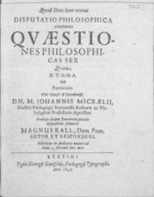 Disputatio Philosophica continens Qvaestiones Philosophicas Sex [...]