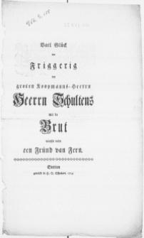 Vael Glück tor Friggerig des groten Koopmanns-Heerrn [...] Schultens mit de Brut wünscht drüm een Fründ van Fern