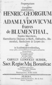 Propempticon ad generosissimos adolescentes, Henric[um] Georgium, & Adam[um] Lvdovicvm, fratres de Blumenthal, Equites Marchicos [...] quo ipsis in Academiam tendentibus [...]