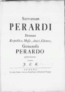 Servatam Perardi Domum Respublica, Musae, Amici, Clientes, Generoso Perardo gratulantur