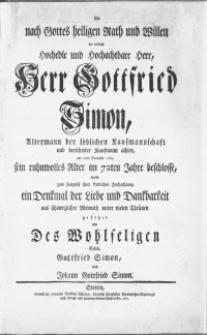 Als nach Gottes heiligen Rath und Willen der weiland [...] Herr Gottfried Simon [...] Kaufmann [...] am 20ten December 1760, sein ruhmvolles Alter im 72ten Jahre beschlosse [...]