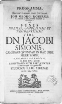 Programma, Qvo Rector Gymnasii Regii Stetinens. Joh. Georg. Röserus [...] Ad Funus [...] Viri Dn. Jacobi Simonis [...] D. VIII. Aprilis [...] MDCCVI. In Aede Div. Jacobi Christiano Ritu Freqventer Comiterqve Exeqvendum Studiosos Illius Athenaei [...] Hortatur