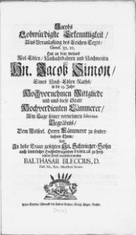 Jacobs Lobwürdigste Erkenntligkeit, Aus Veranlassung des Leichen-Texts, Genes. 32.10. Hat an dem weiland [...] Hn. Jacob Simon, Eines Hoch-Edlen Raths in die 19. Jahrs [...] Am Tage seiner vornehmen solennen Begräbniss [...]