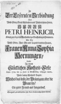 Zu der ersfreuten Verbindung des [...] Herrn Petri Heinricii [...] mit der [...] Frauen Anna Sophia Hornungen, welche in einem [...] Hochzeit-Feste anno 1722. den 9. Junii in Greissenberg vollzogen wurde [...].
