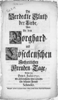 Die Verdeckte Bluth der Liebe, Wolte An dem Borghard- und Löseckenschen Hochzeitlichen Freunden-Tage, Welcher war Den 6. Julii 1730 [...]