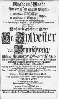 Gnade unb Gnade aus der Fülle Jesu Christi [...] Als der Hr. Sylvester von Brunschweig, Königl. Preussischer Hof-Gerichts-Verwalter im Hertzogthumb Hinter-Pommern [...] nachdem Er Anno 1708. den 27 Januarii [...] verschieden, den 25ten Maji [...] dem Leibe nach zu seiner Ruhe-Stett nach Alten-Stettin abgeführet wurde, verhero im [...] Trauer-Hause [...] in einer [...] Leich-Sermon [...]