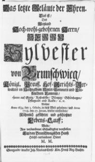 Die letzte Geläute der Ehren. das ist, des [...] Herrn Sylvester von Brunschwieg, Königl. Preuss. Hof-Gerichts-Verwalters im Hertzogthum Hinter-Pommern [...] welcher [...] Anno 1708. den 27. Januar. wieder verstorben [...]