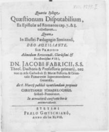 Quarta sylloge quaestionum disputabilium, ex epistolae ad Romanos cap. 7. & 8. collectarum, quam in [...] Paedagogio Stetinensi, [...]