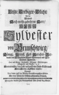 Letzte Prediger-Pflicht, Als der Weyland [...] Herr Syvester von Brunschwieg [...] Standes-mässig dem Leibe nach zu Seiner Ruhe-Städte nach Alten-Stettin abgeführet wurde [...]