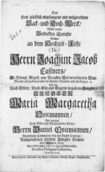 Das Heut glücklich angefangene [...] Back- und Koch-Werck, Nebst einem Verdeckten Gerichte Welches an dem Hochzeit-Feste [...] Herrn Joachim Jacob Castners [...] Und der [...] Jungfer Maria Margaretha Qvicmannin Des weiland [...] Herrn Daniel Qvicmannen [...] Jungfer Tochter den 7 Novembris 1708 [...]
