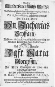 Von Der Wunderbaren Hülffe Gottes, wolte nach Anleitung des verwichenen Sontags Evangelii Joh. II. v. I-II bey der [...] den 18. Januarii 1720. gehaltenen Hochzeit des [...] Hn. Zacharias Seyffartt [...] Advocati [...] und [...] Jgfr. Maria Gorgessin [...]
