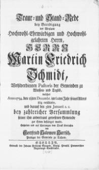 Traur- und Stand-Rede bey Beerdigung des weyland [...] Herrn Martin Friedrich Schmidt [...] welcher anno 1754. den 28ten Decembr. im 62ten Jahr seines alters selig entschlafen, und darauf den 5ten Januarii a.c. bey zahlreicher Verrsammlung seiner ihm anvertraut gewesenen Gemeinde zur Erden bestaetiget wurde