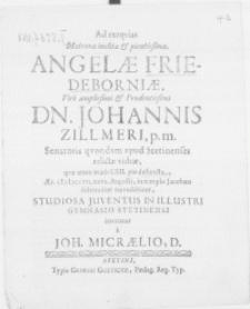 Ad exeqvias Matronae inclitae & pientissimae, Angelae Friedeborniae, Viri [...] Dn. Johannis Zillmeri, p.m. Senatoris [...] relictae viduae, qvae anno aetatis LXII. pie defuncta [...] M.DC.LVII, XXVI. Augusti, in templo Jacobaeo solemniter tumulabitur, Studiosa Juventus in illustri Gymnasio Stetinensi