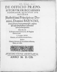 De Officio Praepositorvm In Ecclesiis Pomeraniae, Qvae Svnt Svbditione [...] Principis ac Domini [...] Barnimi, Ducis Stetini Pomeranorum [...] auspicio & jussu Illustrissimae Celsitudinis ipsius promulgatum [...]