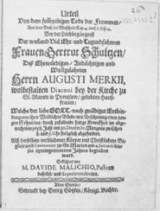 Urteil von dem frühzeitigen Tode der Frommen, aus dem Buch der Weissheit [...] bey der Leichbegängniss der [...] Frauen Gertrut Schultzen, Dess [...] Herrn Augusti Merkii [...] Diaconi bey der Kirche zu St. Marien in Prentzlow [...] Haussfrauen [...] welche der [...] abgewichenen 1658. Jahr am 30. Decembr.[...] abgefordert. Alss derselben [...] Cörper [...] am 4. Januarii [...] begraben ward