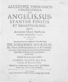 Diaskepsis Theologico Philosophica De Angelis, Substantiis Finitis Et Immaterialibus qvam [...] in illustri Stetinensium Likeio