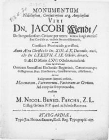 Monumentum Nobilissimi, Consultissimi [...] Viri Dn. Jacobi Wendt, De Stargardiensium Civitate per XXXIV. annos longe [...] Consulis ac ordinis Senatorii Senioris [...] Anno [...] M DC LXXXVII. d. IX. Octobr. denati, In [...] d. XVI. Octobr. tumulandi [...]