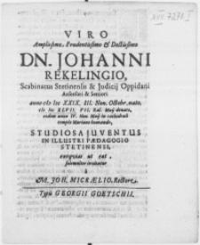 Viro amplissimo, prudentissimo [...] Dn. Johanni Rekelingio, Scabinatus Stetinensis & Judicij Oppidani Assessori [...] anno M DC XXIX. III. Non. Octobr. nato. M DC XLVII. VII. Kal. Maij denato, eodem anno IV. Non. Maij in Cathedrali templo Mariano humando, Studiosa Juventus in [...] Paedagogio Stetinensi, exeqvias ut eat