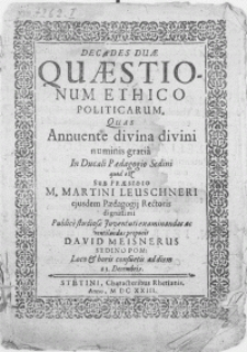 Decades Duae Questionum Ethico Politicarum. Quas Annuente divina numinis gratia In Ducali Paedagogio Sedini quod est