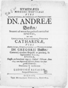 Hymenaeus Honori Nuptiali Viri [...] Dn. Andreae Betiken, Senatoris ad oenum Stargardiensis mertissimi Sponsi, nec non [...] Virginis Catharinae, Viri [...] Dn. Gregorii Wulffen, Camerarij ejusdem Reipubl. ut primarij [...] Filiae [...] Faustae acclamationis ergo 17. Calend. Februar. Anno 1645 [...] ritu Stargardiae celebraretur