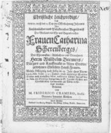 Christliche Leichpredigt, Auss dem 10. verss des 2. Cap. der Offenbahrung Johannis bey [...] Begräbniss der[...] Frauen Catharina Scherenberges, des [...] Herrn Willhelm Bremers, Buergers und Kauffmanns in Alten Stettin, [...] Hauss-Frauen. Welche [...] den 6. Febr. dieses 1656. Jahres, diese [...] Welt [...] verlassen, derer[...] Cörper[...] den 10 Febr. [...] zur Erden bestätiget worden