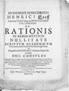 Henrici Looff [...] Professoris Stetinensis De Rationis In Rebus Mysticis Nullitate Scriptvm Academicvm Photinianis, Calvinianis & Pontificiis oppositum. Ad [...] Liberae ac Imperialis Lubecae Dnn. Consvles [...]