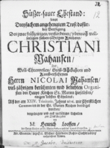 Süszer-sauer Ehestand, sampt Dreyfachem angehengtem Trost dafür, bey Beerdigung des [...] Knabens, Christiani Nahansen, des [...] Herrn Nicolai Nahansen [...] Organisten der Haupt-Kirchen St. Marien [...] Söhnleins, als der am XXIV. Trinitatis, Jahres 1676 [...] beerdiget worden