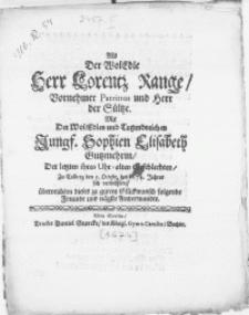 Als der WolEdle Herr Lorentz Range, [...] Patritius und Herr der Sültze. Mit der [...] Jungf. Sophien Elisabeth Gutzmehrin, [...] zu Colberg den 5. Octobr. des 1674. Jahres sich vermählete, überreichten dieses zu gutem Glückwunsch folgende Freunde und nägste Anverwandte