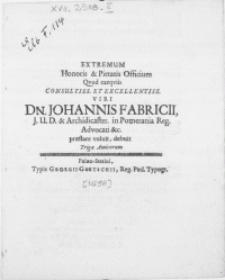 Extremum Honoris & Pietatis Officium Qvod exeqviis [...] Viri Dn. Johannis Fabricii, J.U.D. & Archidicaster. in Pomerania Reg. Advocati & C. praestare voluit, debuit Triga Amicorum