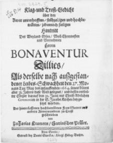 Klag- und Trost-Gedicht über den [...] Hintritt Des [...] Herrn Bonaventur Dillies, Als derselbe nach [...] Leibes-Schwachheit den 27. Monats-Tag Maji des [...] 1664 [...] diese Welt gesegnet, und dessen [...] Cörper darauf den 30. Junii [...] in die S. Jacobs Kirchen beygesetzet worden [...]