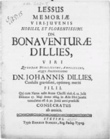 Lessus Memorie Viri-Juvenis [...] Bonaventurae Dillies, Viri [...] Dn. Johannis Dillies Consulis [...] meriti Filii. Qvi cum Natus esset [...] 1626. d. 21. Julii Denatus 27. Maji [...] 1664. in AEde Divi Jacobi tumulatus est d. 30. Junii anni praedicti Consecratus ab amicis