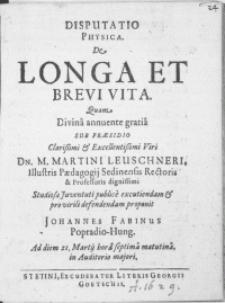 Disputatio Physica. De Longa Et Brevi Vita. Qvam Divina annuente gratia