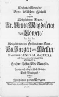 Priesterliche Gedancken, Beym tödtlichen Hintritt Der [...] Frauen [...] Anna Magdalen von Löwen [...] Des [...] Herrn, Dn. Jürgen von Mellin [...] General-Majeurs, und Commendanten der Haupt-Veste Stettin [...] Ehe-Genossin, und dero hierauff erfolgten [...] Leich-Begängniss, Entdecket Von [...] zweyen Predigern