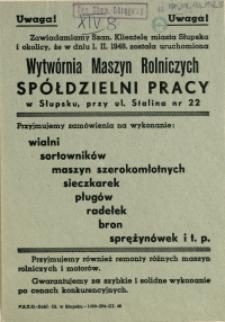 [Druk ulotny. Inc.:] Uwaga! Zawiadamiamy Szan. Klientelę miasta Słupska i okolicy, że [...] została uruchomiona Wytwórnia Maszyn Rolniczych Spółdzielni Pracy [...]