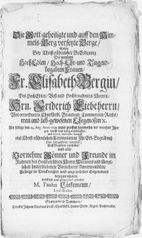 Die Gott-geheiligte und auff den Himmels-Berg versetzte Berge, welche bey [...] Beerdigung der [...] Fr. Elisabeth Bergin, des [...] Hrn. Friderich Liebeherrn [...] Ehegenossin [...] den 25. Aug. Anno 1698 [...] entschlaffen, und den 18. Septembr. darauff [...] solte beygesetzet werden