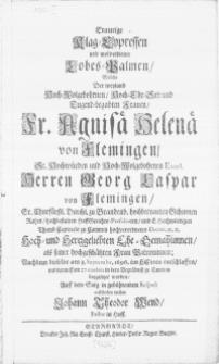 Traurige Klag-Cypressen und [...] Lobes-Psalmen, Welche Der weyland [...] Frauen Fr. Agnisa Helena von Flemingen [...] Herren Georg Caspar von Flemingen [...] E. Hochwürdigen Thumb-Capittels zu Cammin [...] Decani [...] Ehe-Gemahlinnen [...] Nachdem dieselbe am 3. Septembr. 1696 [...] entschlaffen, und darauff am 27. ejusdem in dero Begräbniss zu Cammin beygesetzet worden [...]