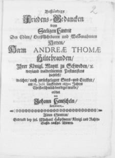 Beständige Friedens-Gedancken beym seeligen Hintrit Des [...] Herrn Andreae Thomae Hiltebranden Ihrer Königl. Maytt. zu Schweden [...] Postmeisters hieselbst, welcher [...] am 12. Julii lauffenden 1683ten Jahres [...] beerdiget wurde [...]