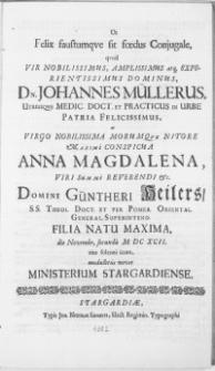 Ut Felix faustumqve sit foedus Conjugale, qvod Vir [...] Dn. Johannes Müllerus [...] ac Virgo [...] Anna Magdalena, Viri [..] Güntheri Heilers [...] Filia Natu Maxima, die Novembr. secunda M.DC.XCII. ritu solenni icunt, medullitus vovet Ministerium Stargardiense