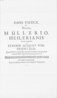 Dapes Poeticae, in Nuptiis Müllerio, Heilerianis decenter appositae a Synodis Aliqvot Pom. Orientalis; Qvas ob serius transmissa nonnulla Carmina citra praejudicium Ordinis atqve honoris lacat as sciat L. B.